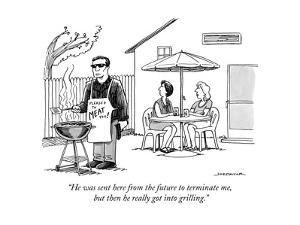 """""""He was sent here from the future to terminate me, but then he really got ?"""" - New Yorker Cartoon by Joe Dator"""