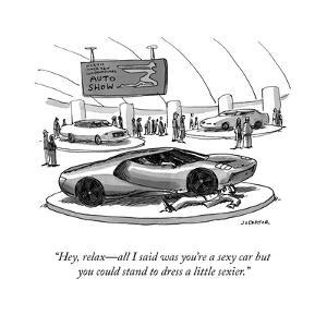 """""""Hey, relax?all I said was you're a sexy car but you could stand to dress ?"""" - Cartoon by Joe Dator"""