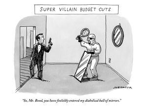 """So, Mr. Bond, you have foolishly entered my diabolical hall of mirrors."" - New Yorker Cartoon by Joe Dator"