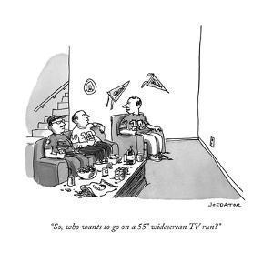"""So, who wants to go on a 55"" widescrean TV run?"" - Cartoon by Joe Dator"