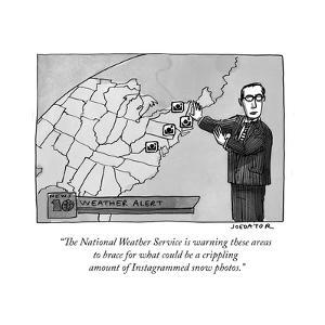"""""""The National Weather Service is warning these areas to brace for what cou?"""" - New Yorker Cartoon by Joe Dator"""