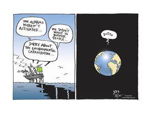 BP. The alarms weren't activated…Sorry about the environmental catastrophe. Ditto by Joel Pett