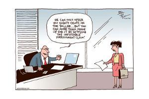 Offer you eighty cents on the dollar… make up for it by settling the inevitable harassment claim! by Joel Pett