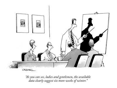 """""""As you can see, ladies and gentlemen, the available data clearly suggest ?"""" - New Yorker Cartoon"""