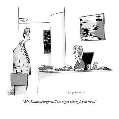 """""""Mr. Vandenburgh will see right through you now."""" - New Yorker Cartoon"""