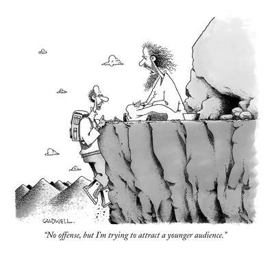 """""""No offense, but I'm trying to attract a younger audience."""" - New Yorker Cartoon"""
