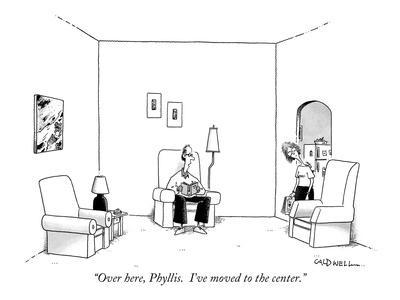 """""""Over here, Phyllis.  I've moved to the center."""" - New Yorker Cartoon"""