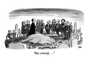 """But, seriously . . ."" - New Yorker Cartoon by John Jonik"
