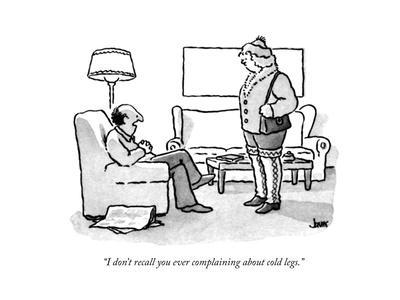 """I don't recall you ever complaining about cold legs."" - New Yorker Cartoon"