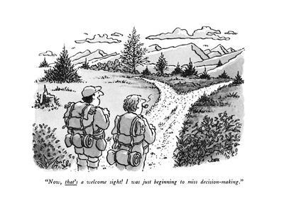 """Now, that's a welcome sight! I was just beginning to miss decision-making - New Yorker Cartoon"