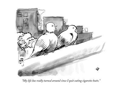 """My life has really turned around since I quit eating cigarette butts."" - New Yorker Cartoon"