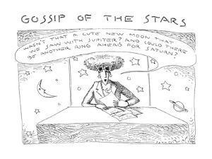 Gossip Of The Stars - New Yorker Cartoon by John O'brien