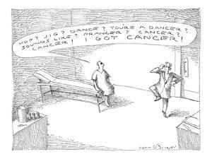 Hop? Jig? Dance? You're a dancer? Sounds like? Prancer? Cancer? Cancer! I?' - New Yorker Cartoon by John O'brien