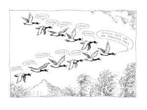 """Migrating geese honk at their leader; leader says, """"Chill out or go around?"""" - New Yorker Cartoon by John O'brien"""