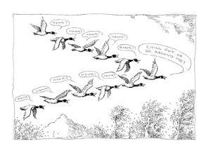 "Migrating geese honk at their leader; leader says, ""Chill out or go around?"" - New Yorker Cartoon by John O'brien"