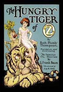 The Hungry Tiger of Oz by John R^ Neill