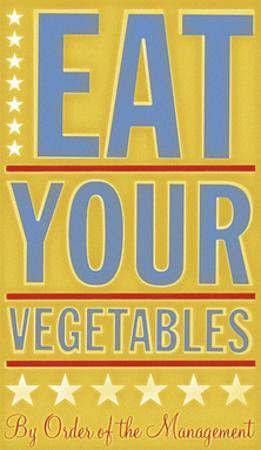 Eat Your Vegetables by John W^ Golden