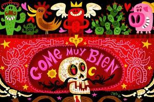 Come Muy Bien by Jorge R^ Gutierrez