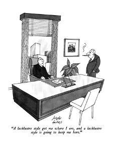 """A lacklustre style got me where I am, and a lacklustre style is going to ?"" - New Yorker Cartoon by Joseph Farris"