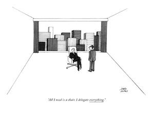 """All I need is a chair. I delegate everything."" - New Yorker Cartoon by Joseph Farris"
