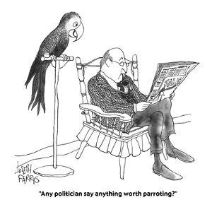 """Any politician say anything worth parroting?"" - Cartoon by Joseph Farris"