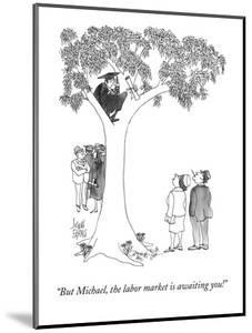 """""""But Michael, the labor market is awaiting you!"""" - Cartoon by Joseph Farris"""