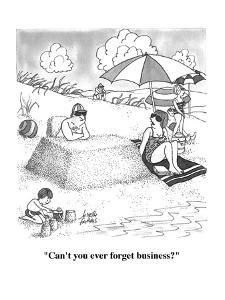 """Can't you ever forget business?"" - New Yorker Cartoon by Joseph Farris"