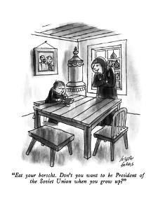 """Eat your borscht.  Don't you want to be President of the Soviet Union whe?"" - New Yorker Cartoon by Joseph Farris"