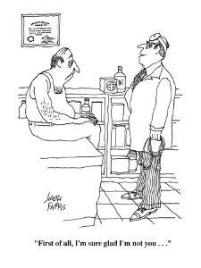 """First of all, I'm sure glad I'm not you . . ."" - Cartoon by Joseph Farris"
