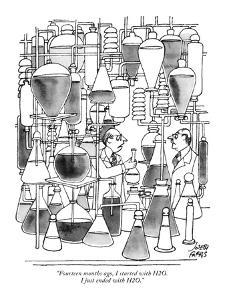 """Fourteen months ago, I started with H2O. I just ended with H2O."" - New Yorker Cartoon by Joseph Farris"