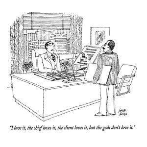 """I love it, the chief loves it, the client loves it, but the gods don't lo?"" - New Yorker Cartoon by Joseph Farris"