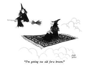 """I'm getting too old for a broom."" - New Yorker Cartoon by Joseph Farris"