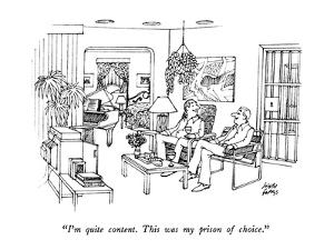 """I'm quite content.  This was my prison of choice."" - New Yorker Cartoon by Joseph Farris"