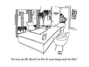 """I'm sorry, but Mr. Berrell is in Port St. Lucie trying out for the Mets."" - New Yorker Cartoon by Joseph Farris"