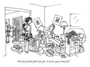 """I'm tired of this full-time job.  I want a part-time job."" - New Yorker Cartoon by Joseph Farris"