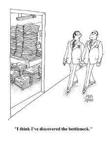 """I think I've discovered the bottleneck."" - Cartoon by Joseph Farris"