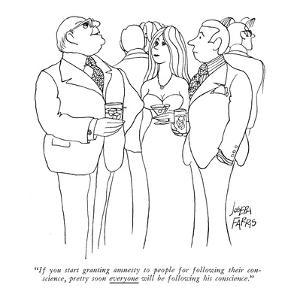 """If you start granting amnesty to people for following their conscience, p?"" - New Yorker Cartoon by Joseph Farris"