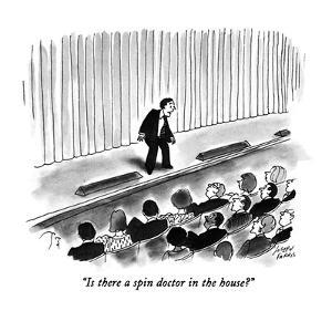 """Is there a spin doctor in the house?"" - New Yorker Cartoon by Joseph Farris"