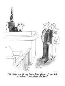 """It really wasn't my fault, Your Honor.  I was led to believe I was above ?"" - New Yorker Cartoon by Joseph Farris"