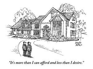 """It's more than I can afford and less than I desire."" - New Yorker Cartoon by Joseph Farris"