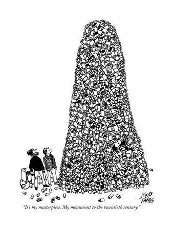 """It's my masterpiece. My monument to the twentieth century."" - New Yorker Cartoon"