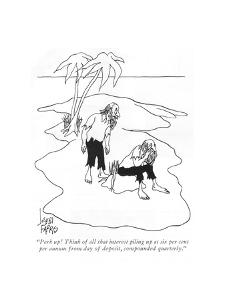 """Perk up! Think of all that interest piling up at six per cent per annum f?"" - New Yorker Cartoon by Joseph Farris"