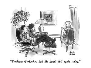 """President Gorbachev had his hands full again today."" - New Yorker Cartoon by Joseph Farris"