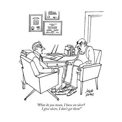 """""""What do you mean, I have an ulcer?  I give ulcers, I don't get them!"""" - Cartoon"""