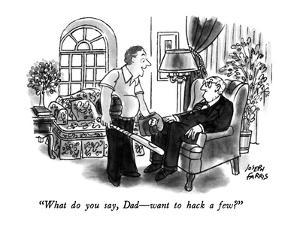 """What do you say, Dad?want to hack a few?"" - New Yorker Cartoon by Joseph Farris"