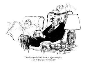 """""""As the days dwindle down to a precious few, I say to hell with everybody!"""" - New Yorker Cartoon by Joseph Mirachi"""