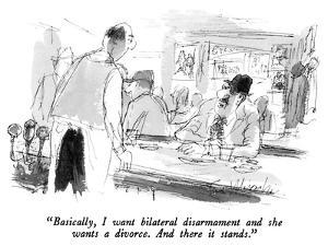 """""""Basically, I want bilateral disarmament and she wants a divorce.  And the…"""" - New Yorker Cartoon by Joseph Mirachi"""