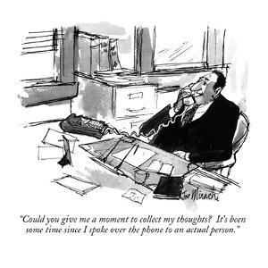 """""""Could you give me a moment to collect my thoughts?  It's been some time s?"""" - New Yorker Cartoon by Joseph Mirachi"""