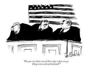 """""""Do you ever have one of those days when everything seems un-Constitutiona?"""" - New Yorker Cartoon by Joseph Mirachi"""