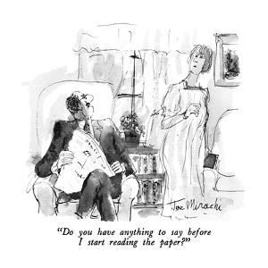 """""""Do you have anything to say before I start reading the paper?"""" - New Yorker Cartoon by Joseph Mirachi"""